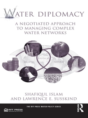 Water Diplomacy A Negotiated Approach to Managing Complex Water Networks