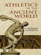 Athletics in the Ancient World by E. Norman Gardiner