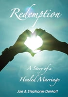 Redemption: A story of a Healed Marriage by Joe and Stephanie DeMott