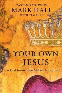 Book Your Own Jesus: A God Insistent on Making It Personal by Mark Hall
