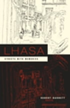 Lhasa: Streets with Memories by Robert Barnett