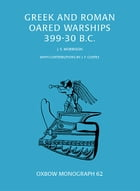 Greek and Roman Oared Warships 399-30BC by John Morrison