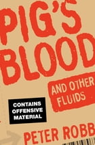 Pig's Blood and Other Fluids