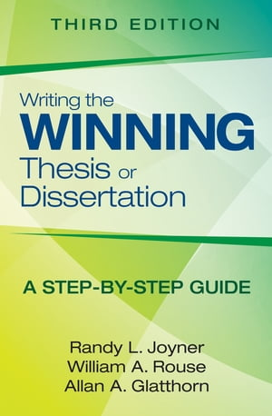 Writing the Winning Thesis or Dissertation A Step-by-Step Guide