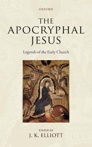 The Apocryphal Jesus Legends of the Early Church