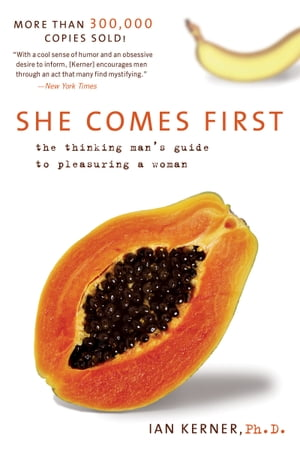 She Comes First The Thinking Man's Guide to Pleasuring a Woman