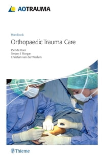 AO Handbook: Orthopedic Trauma Care: Orthopedic Trauma Care