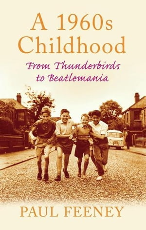 A 1960s Childhood: From Thunderbirds to Beatlemania From Thunderbirds to Beatlemania