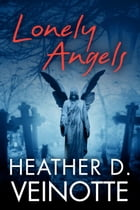 Lonely Angels by Heather D. Veinotte