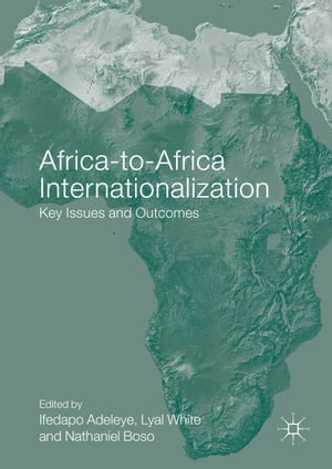 Africa-to-Africa Internationalization: Key Issues and Outcomes by Ifedapo Adeleye