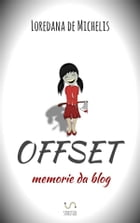 Offset: memorie da blog by Loredana De Michelis