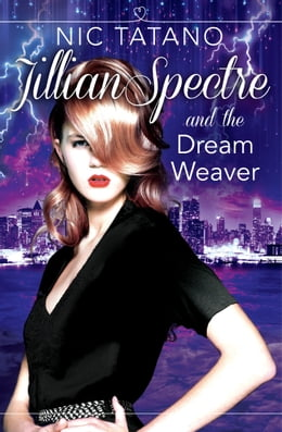 Book Jillian Spectre and the Dream Weaver (The Adventures of Jillian Spectre, Book 2) by Nic Tatano