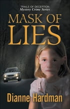 "Mask of Lies ""Trails of Deception Mystery Crime Series"" by Dianne Hardman"