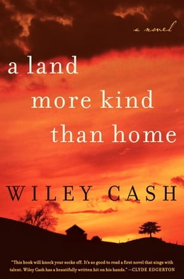 Book A Land More Kind Than Home by Wiley Cash
