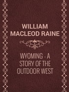 Wyoming: A Story of the Outdoor West by William MacLeod Raine