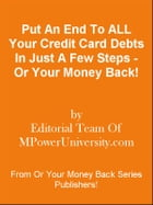 Put An End To ALL Your Credit Card Debts In Just A Few Steps - Or Your Money Back! by Editorial Team Of MPowerUniversity.com