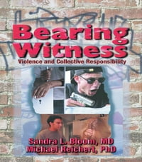 Bearing Witness: Violence and Collective Responsibility