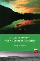 Charles Manson was an Environmentalist by Ralph Maughan