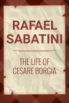 The Life of Cesare Borgia by Rafel Sabatini