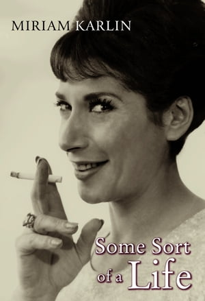 Some Sort of a Life by Miriam Karlin