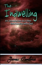 The Indwelling: An Introduction to a New Relationship with God by james cardona