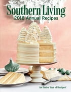 Southern Living 2018 Annual Recipes by The Editors of Southern Living