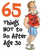 65 Things Not to Do After Age 30 by Claudine Gandolfi