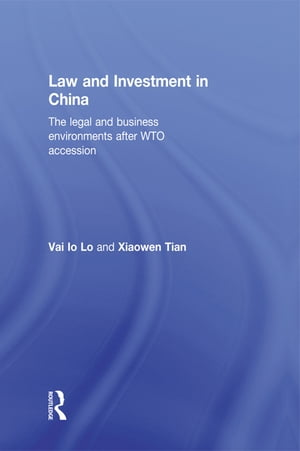 Law and Investment in China The Legal and Business Environment after China's WTO Accession