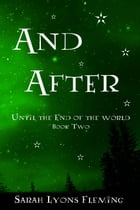 And After: Until the End of the World, Book 2: Until the End of the World, #2