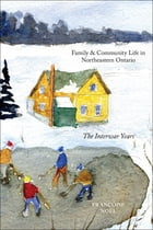 Family and Community Life in Northeastern Ontario by Françoise Noël