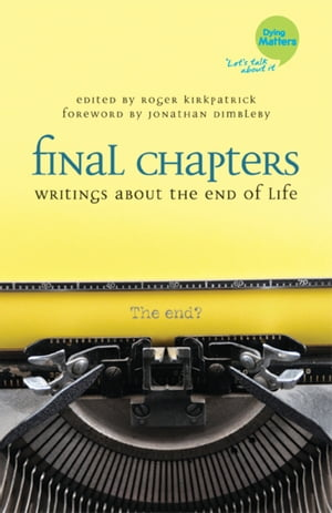 Final Chapters Writings About the End of Life