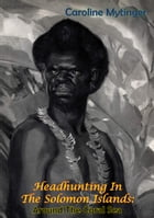 Headhunting In The Solomon Islands: Around The Coral Sea by Caroline Mytinger