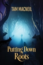 Putting Down Roots by Tam MacNeil