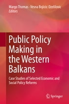 Public Policy Making in the Western Balkans: Case Studies of Selected Economic and Social Policy…