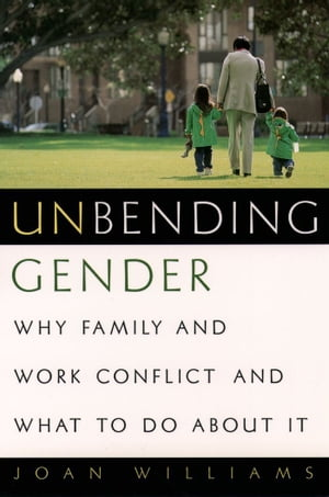 Unbending Gender Why Family and Work Conflict and What To Do About It
