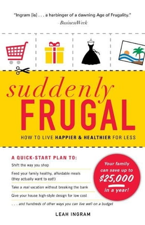 Suddenly Frugal: How to Live Happier and Healthier for Less How to Live Happier and Healthier for Less