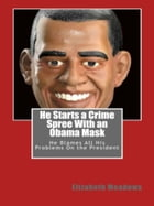 He Starts a Crime Spree With an Obama Mask: He Blames All His Problems On the President by Elizabeth Meadows