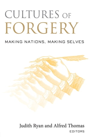 Cultures of Forgery Making Nations,  Making Selves