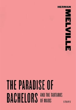 Book The Paradise of Bachelors and The Tartarus of Maids by Herman Melville