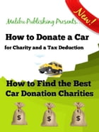 How to Donate a Car for Charity and a Tax Deduction: How to Find the Best Car Donating Charities by Mitchell Pettit