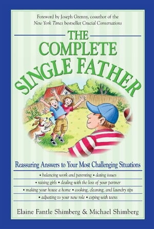 The Complete Single Father: Reassuring Answers to Your Most Challenging Situations Reassuring Answers to Your Most Challenging Situations