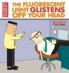 The Fluorescent Light Glistens Off Your Head: A Dilbert Collection: A Dilbert Collection by Scott Adams
