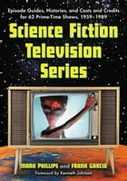 Science Fiction Television Series: Episode Guides, Histories, and Casts and Credits for 62 Prime-Time Shows, 1959 through 1989 by Mark Phillips