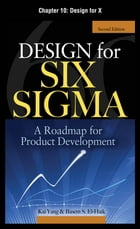 Design for Six Sigma, Chapter 10 - Design for X by Kai Yang