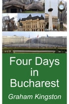 Four Days in Bucharest by Graham Kingston