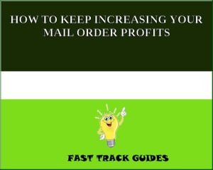 HOW TO KEEP INCREASING YOUR MAIL ORDER PROFITS by Alexey
