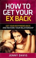 HOW TO GET YOUR EX BACK GET YOUR BOYFRIEND BACK AND RESTORE YOUR RELATIONSHIP d6631931-f533-4a5b-adcd-7e6e6be3e19f