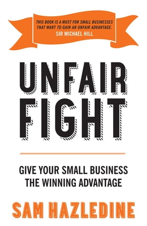 Unfair Fight Give Your Small Business the Winning Advantage