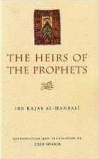 The Heirs of The Prophets by Ibn Rajab al-Hanbali