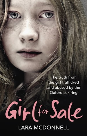 Girl for Sale The shocking true story from the girl trafficked and abused by Oxford?s evil sex ring